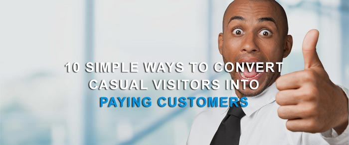10 Simple Ways to Convert Casual Visitors into Paying Customers