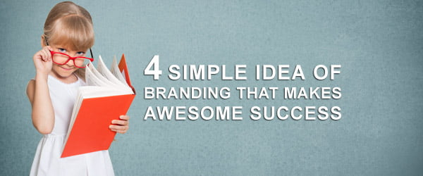 4 Simple Idea of Branding that Makes Awesome Success