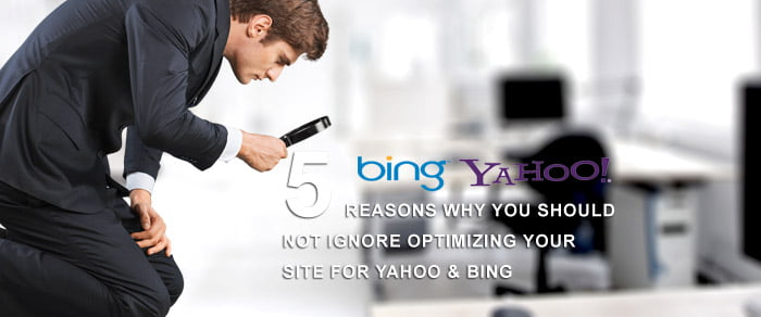 5 Reasons Why You Should Not Ignore Optimizing Your Site For Yahoo & Bing