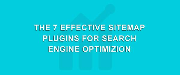 The 7 Effective Sitemap Plugins For Search Engine Optimizion