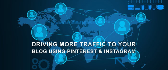 Driving More Traffic to Your Blog Using Pinterest & Instagram