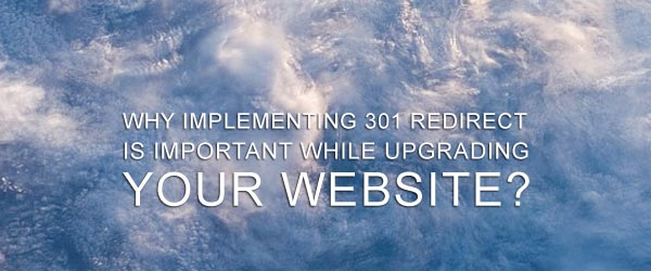 Why Implementing 301 Redirect Is Important While Upgrading Your Website?