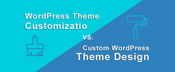 WordPress Theme Customization Vs. Custom WordPress Theme Design